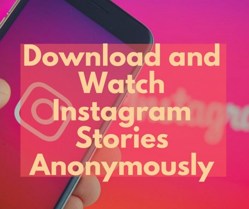 How to anonymously watch and download Instagram stories